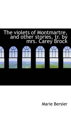 The Violets of Montmartre, and Other Stories, Tr. by Mrs. Carey Brock
