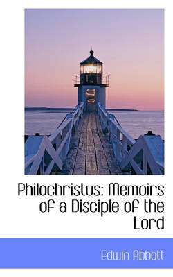 Philochristus: Memoirs of a Disciple of the Lord