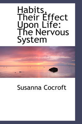Habits, Their Effect Upon Life: The Nervous System