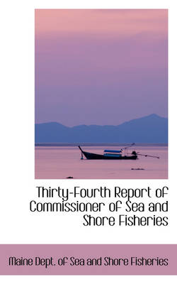 Thirty-Fourth Report of Commissioner of Sea and Shore Fisheries