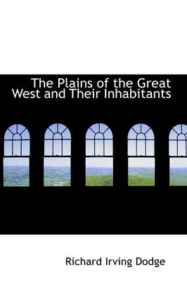 The Plains of the Great West and Their Inhabitants