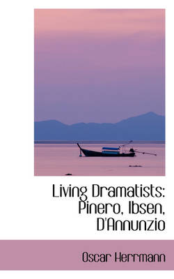 Living Dramatists: Pinero, Ibsen, D'Annunzio