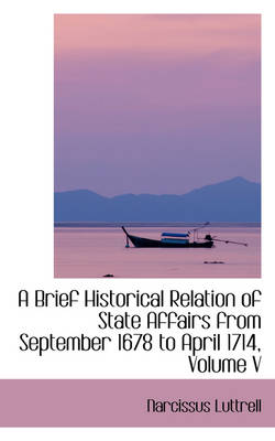A Brief Historical Relation of State Affairs from September 1678 to April 1714, Volume V