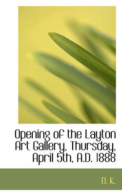 Opening of the Layton Art Gallery, Thursday, April 5th, A.D. 1888