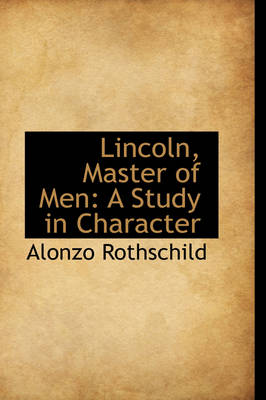 Lincoln, Master of Men: A Study in Character