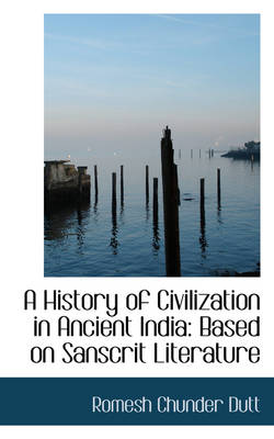 A History of Civilization in Ancient India: Based on Sanscrit Literature