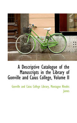 A Descriptive Catalogue of the Manuscripts in the Library of Gonville and Caius College, Volume II