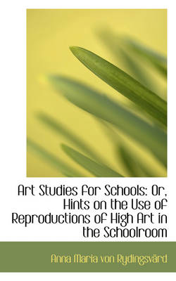 Art Studies for Schools: Or, Hints on the Use of Reproductions of High Art in the Schoolroom