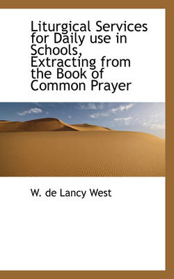 Liturgical Services for Daily Use in Schools, Extracting from the Book of Common Prayer