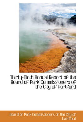 Thirty-Ninth Annual Report of the Board of Park Commissioners of the City of Hartford