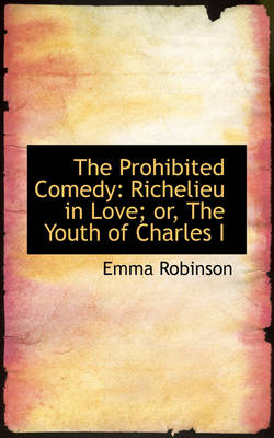 The Prohibited Comedy: Richelieu in Love; Or, the Youth of Charles I