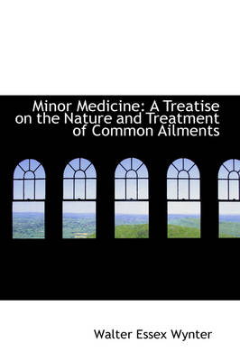 Minor Medicine: A Treatise on the Nature and Treatment of Common Ailments