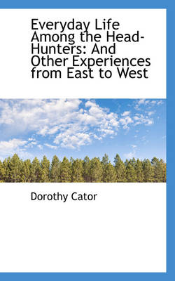 Everyday Life Among the Head-Hunters: And Other Experiences from East to West