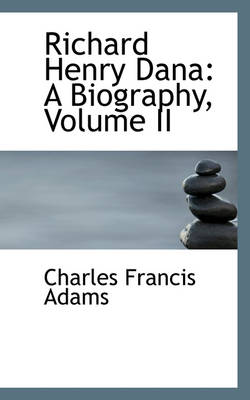 Richard Henry Dana: A Biography, Volume II