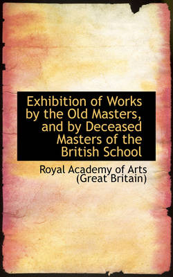 Exhibition of Works by the Old Masters, and by Deceased Masters of the British School
