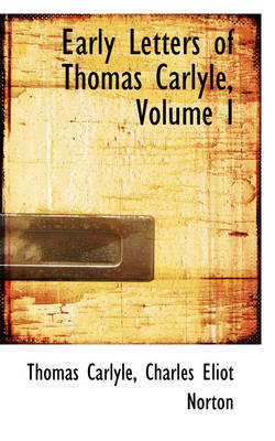 Early Letters of Thomas Carlyle, Volume I