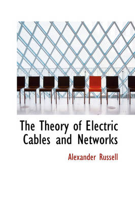 The Theory of Electric Cables and Networks