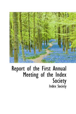 Report of the First Annual Meeting of the Index Society