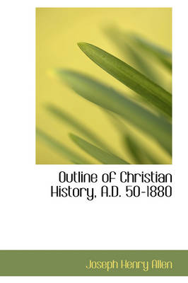 Outline of Christian History, A.D. 50-1880