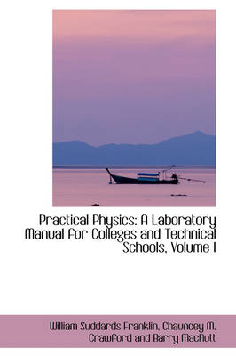 Practical Physics: A Laboratory Manual for Colleges and Technical Schools, Volume I