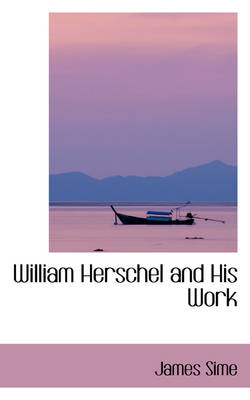 William Herschel and His Work
