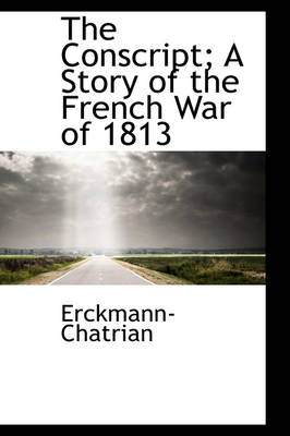 The Conscript; A Story of the French War of 1813