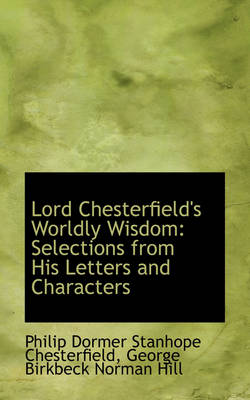 Lord Chesterfield's Worldly Wisdom: Selections from His Letters and Characters