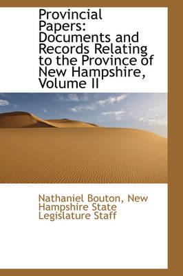 Provincial Papers: Documents and Records Relating to the Province of New Hampshire, Volume II