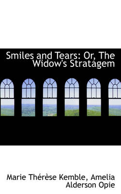 Smiles and Tears: Or, the Widow's Stratagem