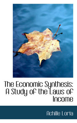 The Economic Synthesis: A Study of the Laws of Income