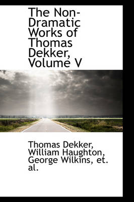 The Non-Dramatic Works of Thomas Dekker, Volume V