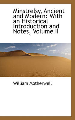 Minstrelsy, Ancient and Modern: With an Historical Introduction and Notes, Volume II