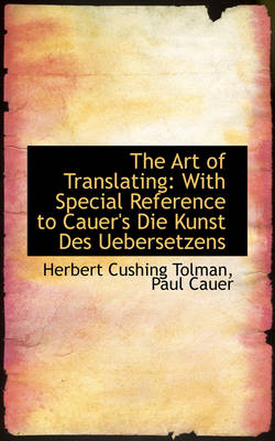 The Art of Translating: With Special Reference to Cauer's Die Kunst Des Uebersetzens