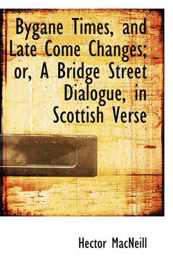 Bygane Times, and Late Come Changes; Or, a Bridge Street Dialogue, in Scottish Verse