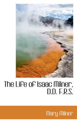 The Life of Isaac Milner, D.D. F.R.S.