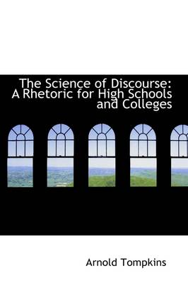 The Science of Discourse: A Rhetoric for High Schools and Colleges