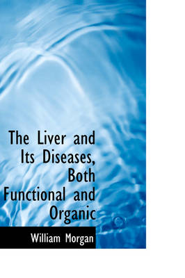 The Liver and Its Diseases, Both Functional and Organic