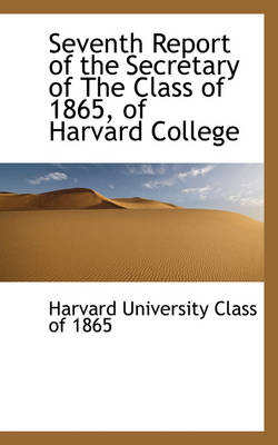 Seventh Report of the Secretary of the Class of 1865, of Harvard College