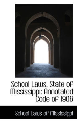 School Laws, State of Mississippi: Annotated Code of 1906