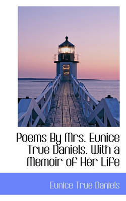 Poems by Mrs. Eunice True Daniels. with a Memoir of Her Life