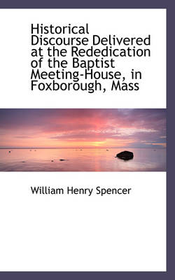Historical Discourse Delivered at the Rededication of the Baptist Meeting-House, in Foxborough, Mass