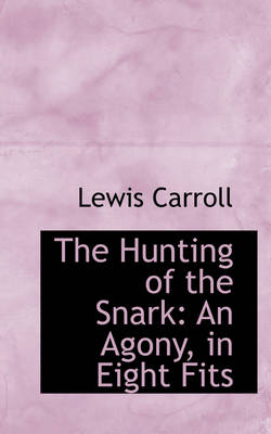 The Hunting of the Snark: An Agony, in Eight Fits