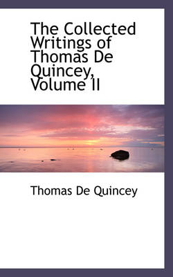 The Collected Writings of Thomas de Quincey, Volume II