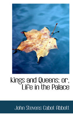 Kings and Queens; Or, Life in the Palace