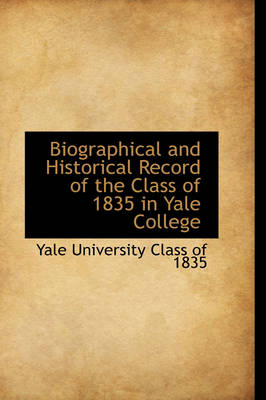 Biographical and Historical Record of the Class of 1835 in Yale College