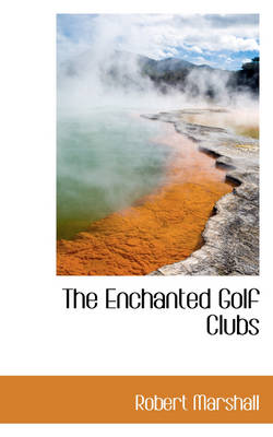 The Enchanted Golf Clubs