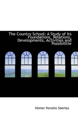 The Country School: A Study of Its Foundations, Relations, Developments, Activities and Possibilitie