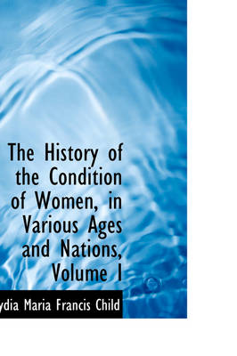 The History of the Condition of Women, in Various Ages and Nations, Volume I