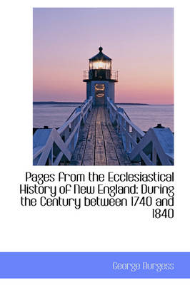Pages from the Ecclesiastical History of New England: During the Century Between 1740 and 1840