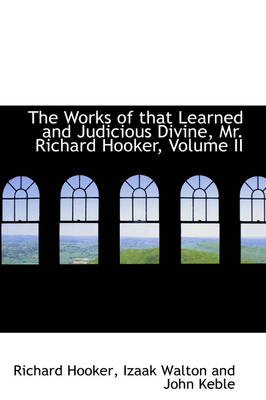 The Works of That Learned and Judicious Divine, Mr. Richard Hooker, Volume II